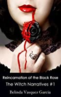 Reincarnation of the Black Rose (The Witch Narratives Trilogy #1)
