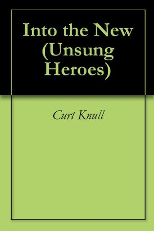 Into the New (Unsung Heroes Book 3) Curt Knull