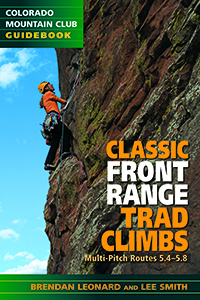 Classic Front Range Trad Climbs: Multi-Pitch Routes 5.4 - 5.8  by  Brendan Leonard