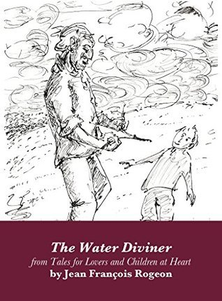 The Water Diviner (Tales for Lovers and Children at Heart [Single Editions] Book 29) Jean-Francois Rogeon