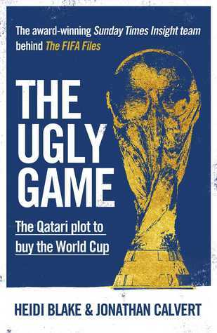 The Ugly Game: The Qatari Plot to Buy the World Cup Heidi Blake