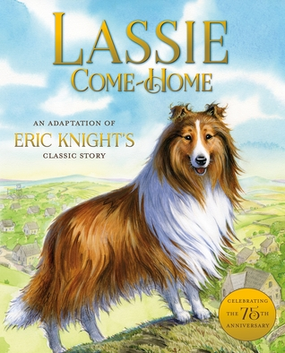 Lassie Come-Home: An Adaptation of Eric Knights Classic Story  by  Susan  Hill