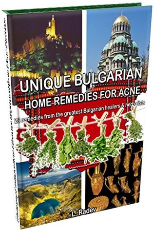 Unique Bulgarian Home Remedies For Acne  by  L. Radev