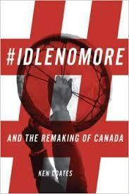 #Idlenomore: And the Remaking of Canada Ken Coates