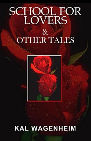 School For Lovers & Other Tales  by  Kal Wagenheim