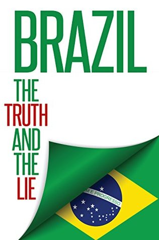 Brazil: The Truth and the Lie  by  Kenny afonin