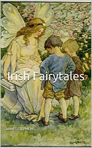 Irish Fairytales (annotated and illustrated)  by  James Stephens