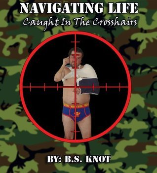 Navigating Life, Caught in the Crosshairs B.S. Knot