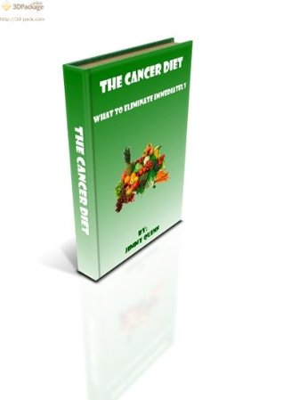The Cancer Diet What to Eliminate Immediately  by  Jimmy Quinn