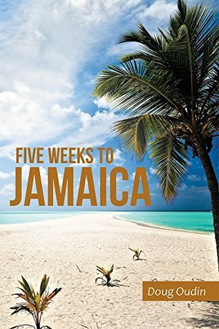 Five Weeks to Jamaica  by  Doug Oudin