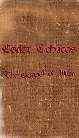 Codex Tchacos / The Gospel of Judas (Perfectly Scanned and Digitalized Original Edition of early 4th century) (Illustrated) Unknown