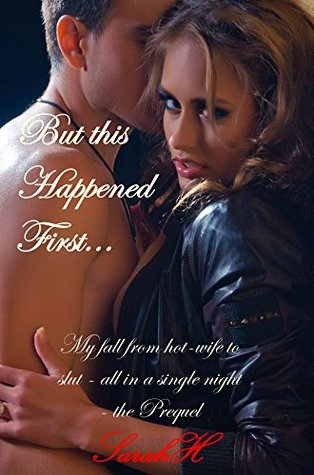 Dirty Secrets Discovered and Dirty Deeds Done (But this happened first...): My fall from Hot-Wife to slut - all in a single night - the prequel  by  SarahH