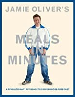 Jamie Oliver's Meals in Minutes: A Revolutionary Approach to Cooking Good Food Fast