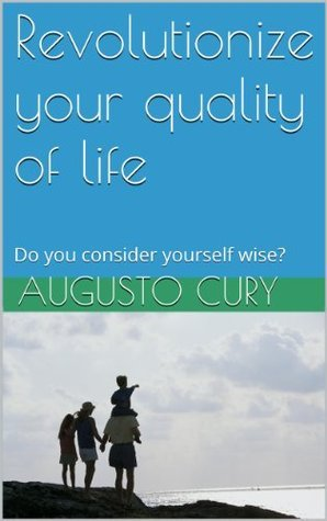 Revolutionize your quality of life: Do you consider yourself wise?  by  Augusto Cury