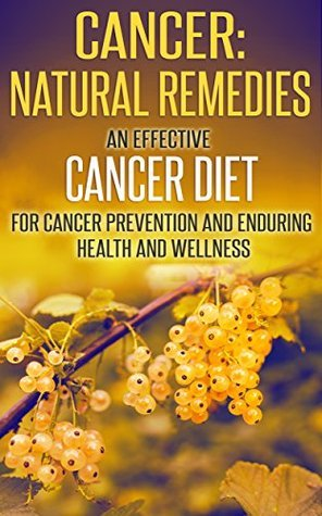 Cancer: Natural Remedies: An Effective Cancer Diet for Cancer Prevention and Enduring Health and Wellness Mary Lou Wheaton