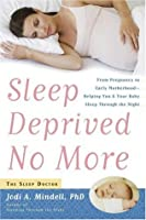 Sleep Deprived No More: From Pregnancy to Early Motherhood-Helping You and Your Baby Sleep Through the Night