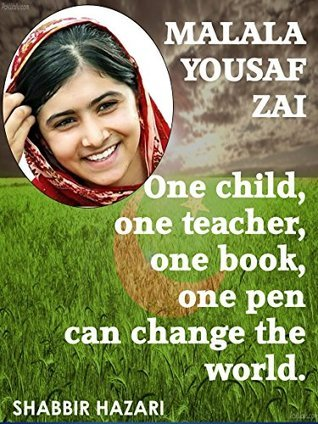 Malala Yousafzai - One Child, One Teacher, One Book, One Pen Can Change The World.: The Pakistani schoolgirl who stood up to the Taliban and defended her ... (Inspirational Books Series Book 1)  by  Shabbir Hazari