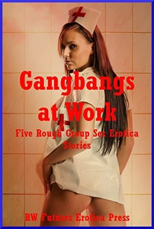 Gangbangs at Work: Five Rough Group Sex Erotica Stories  by  Andrea Tuppens