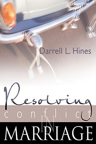 Resolving Conflict In Marriage Darrell Hines