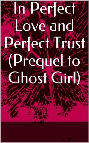 In Perfect Love and Perfect Trust  by  Caryna Barr