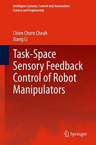 Task-Space Sensory Feedback Control of Robot Manipulators  by  Chien Chern Cheah