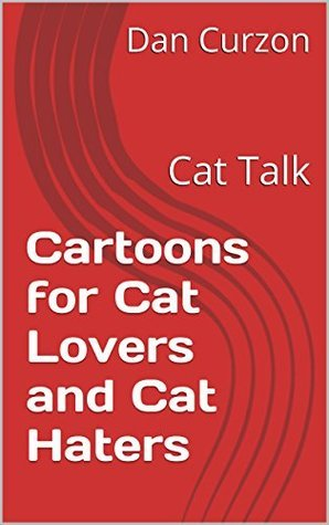Cartoons for Cat Lovers and Cat Haters: Cat Talk  by  Dan Curzon