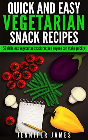 50 Quick And Easy Vegetarian Snacks: Delicious Vegetarian Snack Recipes Anyone Can Make (Quick,Delicious And Easy Book 2)  by  Jennifer James
