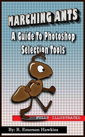 Marching Ants a Guide to Photoshop Selection Tools  by  R. Emerson Hawkins