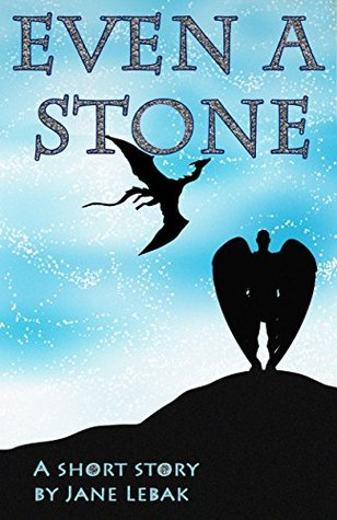 Even A Stone: A Short Story  by  Jane Lebak