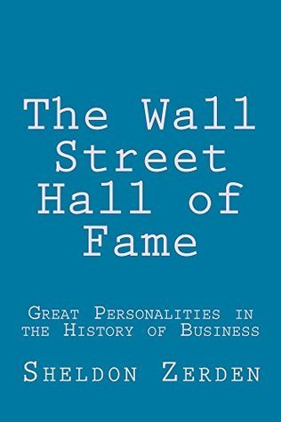 The Wall Street Hall of Fame  by  Sheldon Zerden