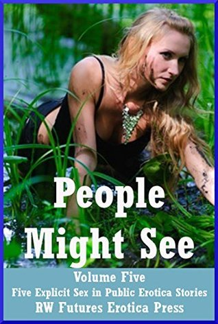 People Might See Volume Five: Five Explicit Sex in Public Erotica Stories Savannah Deeds