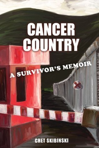 Cancer Country: A Survivors Memoir Chet Skibinski