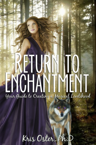 Return to Enchantment: Your Guide to Creating a Magical Livelihood  by  Kris Oster