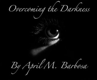 Overcoming the Darkness april barbosa