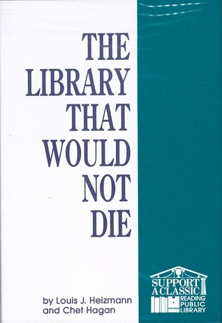 The Library That Would Not Die: The Turbulent History of the Reading Public Library  by  Louis J. Heizmann