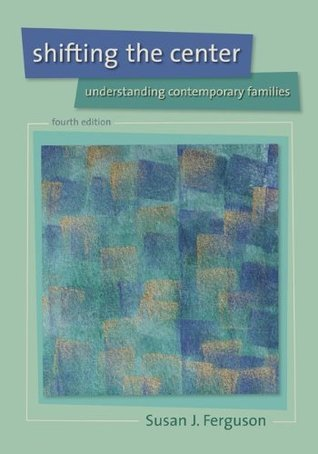 Shifting the Center: Understanding Contemporary Families  by  Susan J Ferguson