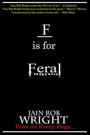 F is for Feral (A-Z of Horror Book 6)  by  Iain Rob Wright