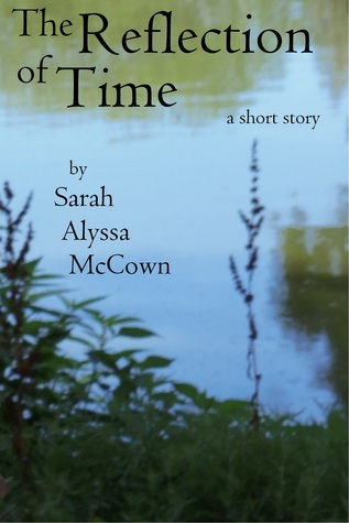 The Reflection of Time  by  Sarah Alyssa McCown