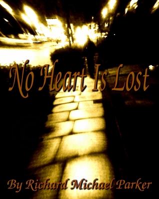 No Heart Is Lost  by  Richard Michael Parker