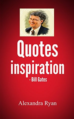Inspirational  Bill Gates Quotes : Bill Gates: The Inspirational Quotes  by  Alexandra Ryan