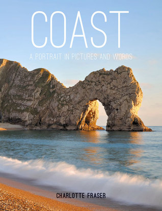 Coast: A Portrait in Pictures and Words  by  Charlotte Fraser