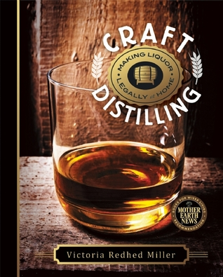 Craft Distilling: Making Liquor Legally at Home  by  Victoria Redhed Miller