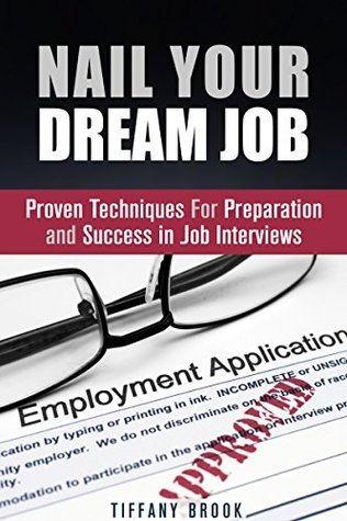 Nail Your Dream Job: Proven Techniques For Preparation and Success in Job Interviews  by  Tiffany Brook
