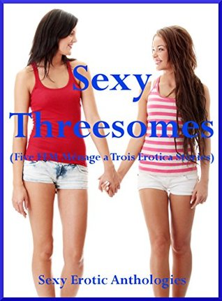 Sexy Threesomes (Five FFM Ménage a Trois Erotica Stories): A Sexy Anthology of Explicit Erotica Stories Samantha Smith
