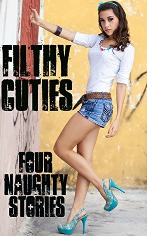 Filthy Cuties - Four Naughty Stories  by  Taylor Jordan