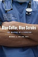 Blue Collar, Blue Scrubs: The Making of a Surgeon (Kindle Edition)