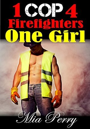 Group Erotica Romance: One Cop, Four Firefighters, and a Girl: A Scorching Sensual Romance Mia Perry