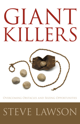 Giant Killers: Overcoming Obstacles and Seizing Opportunities  by  Steve  Lawson