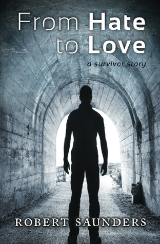 From Hate to Love a survivor story Robert Saunders