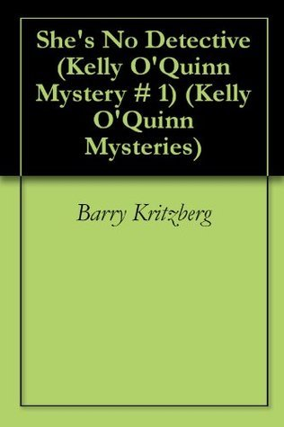 Shes No Detective (Kelly OQuinn Mystery # 1) (Kelly OQuinn Mysteries) Barry Kritzberg